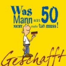 Kernbach, Michael Geschafft! Was Mann mit 50 nicht mehr tun muss!