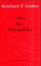 Gruber, Reinhard P. Werke 01. Alles über Windmühlen