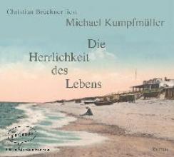 Kumpfmüller, Michael,   Brückner, Christian Die Herrlichkeit des Lebens