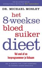 Dr. Michael  Mosley Het 8-weekse bloedsuikerdieet