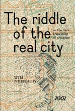 Wim Nijenhuis , The Riddle of the real city, or the dark knowledge of urbanism