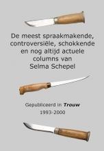 Selma  Schepel De meest spraakmakende, controversiële, schokkende en nog altijd actuele columns van Selma Schepel