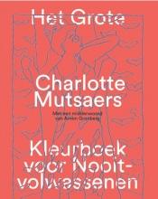 Charlotte  Mutsaers Het grote Charlotte Mutsaers kleurboek voor nooit-volwassenen