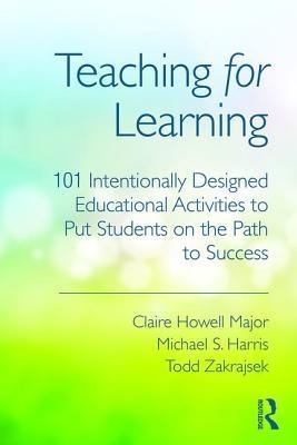 Claire (University of Alabama, USA) Howell Major,   Michael S. (Southern Methodist University, USA) Harris,   Todd (University of North Carolina, USA) Zakrajsek,Teaching for Learning