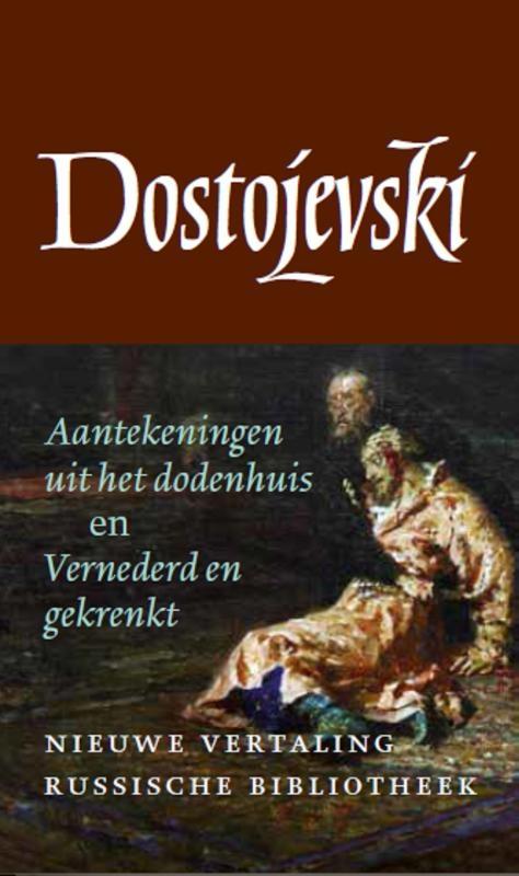 Fjodor Dostojevski,Aantekeningen uit het dodenhuis en Vernederd en gekrenkt