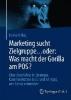 Hilbig, Heino,Marketing sucht Zielgruppe ... oder: Was macht der Gorilla am POS?