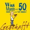 Kernbach, Michael,Geschafft! Was Mann mit 50 nicht mehr tun muss!