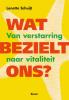 Lenette  Schuijt,Wat bezielt ons?