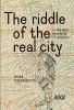 <b>Wim  Nijenhuis</b>,The Riddle of the Real City, or the Dark Knowledge of Urbanism