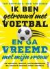 Iwan van Duren Tom Knipping,Ik ben getrouwd met voetbal en ga vreemd met mijn vrouw