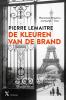 <b>Pierre  Lemaitre</b>,De kleuren van de brand