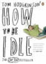 Hodgkinson, Tom How to be Idle