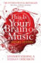 Levitin, Daniel J. This Is Your Brain on Music