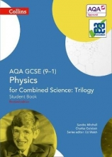 Sandra Mitchell,   Charles Golabek AQA GCSE Physics for Combined Science: Trilogy 9-1 Student Book