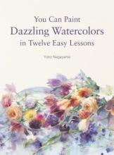 Nagayama, Yuko You Can Paint Dazzling Watercolors in Twelve Easy Lessons