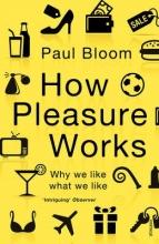 Paul Bloom How Pleasure Works