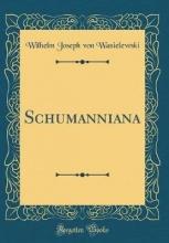 Wasielewski, Wilhelm Joseph Von Wasielewski, W: Schumanniana (Classic Reprint)