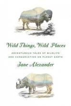 Alexander, Jane Wild Things, Wild Places