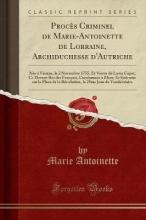 Antoinette, Marie Procès Criminel de Marie-Antoinette de Lorraine, Archiduchesse d`Autriche