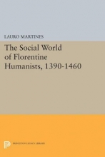 Martines, Lauro Social World of Florentine Humanists, 1390-1460