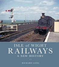 Richard Long Isle of Wight Railways: A New History