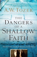 A.W. Tozer,   James L. Snyder The Dangers of a Shallow Faith