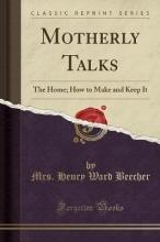 Beecher, Mrs. Henry Ward Motherly Talks