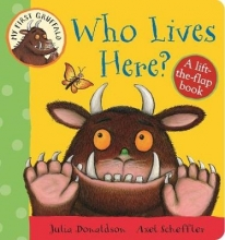 Donaldson, Julia My First Gruffalo: Who Lives Here? Lift-the-Flap Book