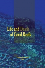 Charles Birkeland Life and Death of Coral Reefs