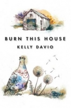 Davio, Kelly Burn This House