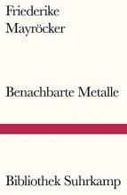 Mayröcker, Friederike Benachbarte Metalle