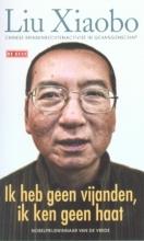 Liu  Xiaobo Ik heb geen vijanden, ik ken geen haat