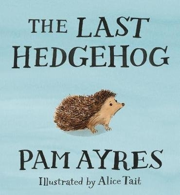 Pam Ayres,   Alice Tait,The Last Hedgehog