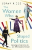 Ridge, Sophy, The Women Who Shaped Politics