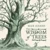 Adams, Max, Wisdom of Trees