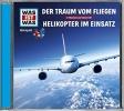 Baur, Dr. Manfred, Was ist was Hörspiel-CD: Der Traum vom Fliegen/ Helikopter im Einsatz