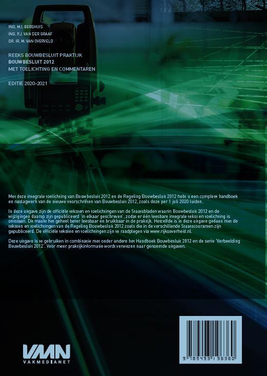 M.I. Berghuis, P.J. van der Graaf, M. van Overveld,Bouwbesluit 2012 met toelichting en commentaren editie 2020-2021