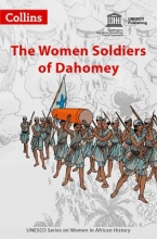 Serbin, Sylvia Women in African History - The Women Soldiers of Dahomey