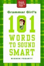 Fogarty, Mignon Grammar Girl`s 101 Words to Sound Smart