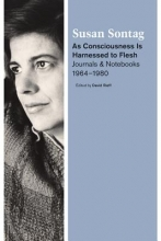 Sontag, Susan As Consciousness Is Harnessed to Flesh
