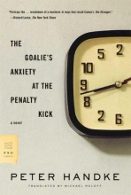 Handke, Peter The Goalie`s Anxiety at the Penalty Kick