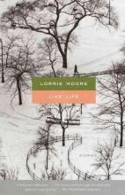 Moore, Lorrie Like Life