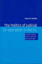 Micklitz, Hans-W The Politics of Judicial Co-Operation in the Eu