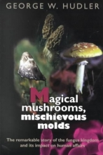 George W. Hudler Magical Mushrooms, Mischievous Molds