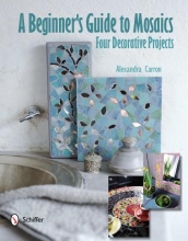 Alexandra Carron Beginner`s Guide to Maics: Four Decorative Projects
