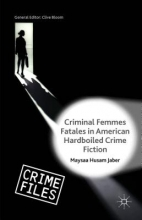 Jaber, Maysaa Husam Criminal Femmes Fatales in American Hardboiled Crime Fiction