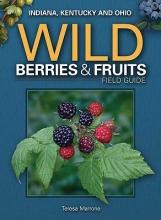 Marrone, Teresa Wild Berries & Fruits Field Guide of In, KY, Oh