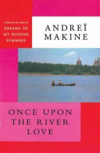 Makine, Andreï Once upon the River Love