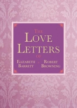 Browning, Elizabeth Barrett,   Browning, Robert The Love Letters of Elizabeth Barrett and Robert Browning