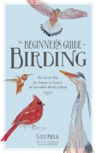 Swick, Nate The Beginner`s Guide to Birding